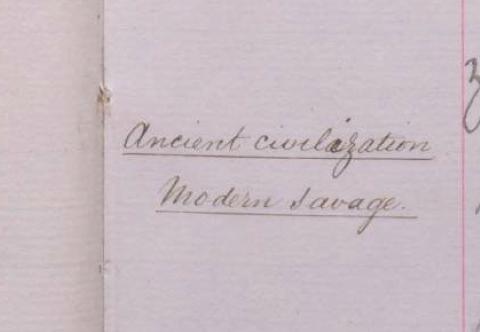 handwritten note that reads 'ancient civilisation modern savage'